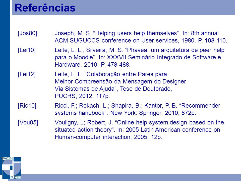 Referências [Jos80] Joseph, M. S. Helping users help themselves , In: 8th annual ACM SUGUCCS conference on User services, 1980, P. 108-110.